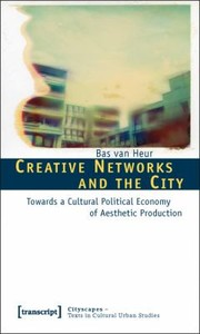 Cover of: Creative Networks And The City Towards A Cultural Political Economy Of Aesthetic Production