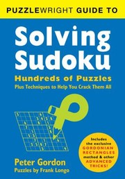 Cover of: Puzzlewright Guide To Solving Sudoku Hundreds Of Puzzles Plus Techniques To Help You Crack Them All