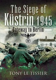 Cover of: The Siege Of Kstrin 1945 Gateway To Berlin