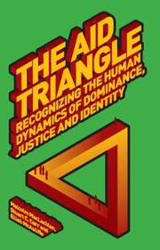 Cover of: The Aid Triangle Recognizing The Human Dynamics Of Dominance Justice And Identity