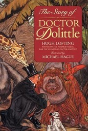 Cover of: The Story Of Doctor Dolittle Being The History Of His Peculiar Life At Home And Astonishing Adventures In Foreign Parts
