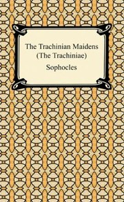 Cover of: The Trachinian Maidens the Trachiniae