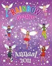 Cover of: Rainbow Magic Annual 2011 Take Care Of This Book Its Fizzing With Fairy Fun And Sparkles