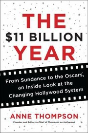 Cover of: The 11 Billion Year From Sundance To The Oscars An Inside Look At The Changing Hollywood System