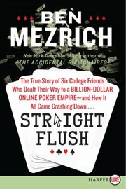 Cover of: Straight Flush The True Story Of Six College Friends Who Dealt Their Way To A Billiondollar Online Poker Empire And How It All Came Crashing Down