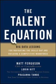Cover of: The Talent Equation Big Data Lessons For Navigating The Skills Gap And Building A Competitive Workforce