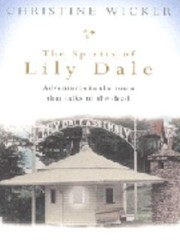 Cover of: The Spirits Of Lily Dale Adventures In The Town That Talks To The Dead