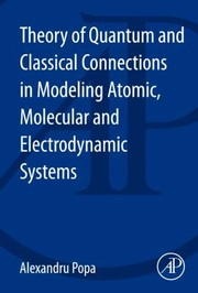 Cover of: Theory of Quantum and Classical Connections in Modeling Atomic Molecular and Electrodynamical Systems