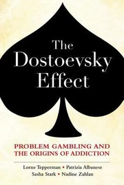 Cover of: The Dostoevsky Effect Problem Gambling And The Origins Of Addiction