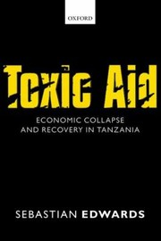 Cover of: Toxic Aid Economic Collapse And Recovery In Tanzania