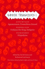 Cover of: Greek Tragedies 1 Aeschylus Agamemnon Prometheus Bound Sophocles Oedipus The King Antigone Euripides Hippolytus