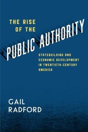 Cover of: The Rise Of The Public Authority Statebuilding And Economic Development In Twentiethcentury America