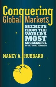 Cover of: Conquering Global Markets Secrets From The Worlds Most Successful Multinationals