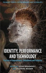 Cover of: Identity Performance And Technology Practices Of Empowerment Embodiment And Technicity
