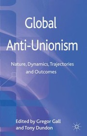 Cover of: Global Antiunionism Nature Dynamics Trajectories And Outcomes