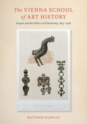 Cover of: The Vienna School Of Art History Empire And The Politics Of Scholarship 18471918