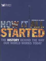 Cover of: How It All Started The History Behind The Way Our World Works Today