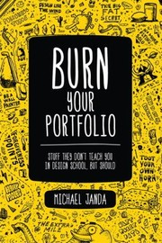 Cover of: Burn Your Portfolio Stuff They Dont Teach You In Design School But Should