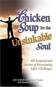 Cover of: Chicken soup for the unsinkable soul: 101 inspirational stories of overcoming life's challenges