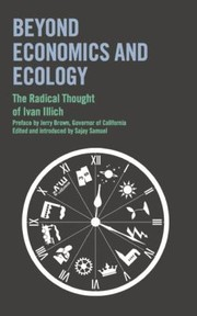 Cover of: Beyond Economics And Ecology The Radical Thought Of Ivan Illich