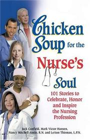 Cover of: Chicken Soup for the Nurse's Soul: 101 Stories to Celebrate, Honor and Inspire the Nursing Profession (Chicken Soup for the Soul)