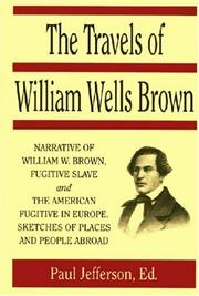 Cover of: The travels of William Wells Brown, including The narrative of William Wells Brown, a fugitive slave, and The American fugitive in Europe, sketches of places and people abroad