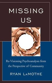 Cover of: Missing Us Revisioning Psychoanalysis From The Perspective Of Community