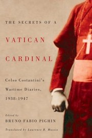 Cover of: The Secrets Of A Vatican Cardinal Celso Costantinis Wartime Diaries 19381947