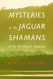 Cover of: Mysteries Of The Jaguar Shamans Of The Northwest Amazon