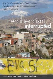 Cover of: Neoliberalism Interrupted Social Change And Contested Governance In Contemporary Latin America