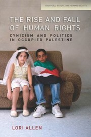 Cover of: The Rise And Fall Of Human Rights Cynicism And Politics In Occupied Palestine