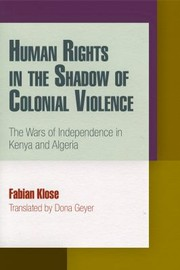 Cover of: Human Rights In The Shadow Of Colonial Violence The Wars Of Independence In Kenya And Algeria