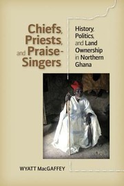 Cover of: Chiefs Priests And Praisesingers History Politics And Land Ownership In Northern Ghana