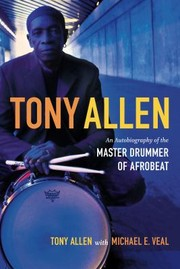 Cover of: Tony Allen An Autobiography Of The Master Drummer Of Afrobeat