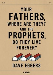 Cover of: Your Fathers Where Are They And The Prophets Do They Live Forever A Novel