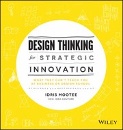 Cover of: Design Thinking For Strategic Innovation What They Cant Teach You At Business Or Design School