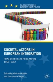 Cover of: Societal Actors In European Integration Politybuilding And Policymaking 19581992
