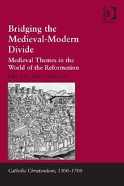 Cover of: Bridging The Medievalmodern Divide Medieval Themes In The World Of The Reformation