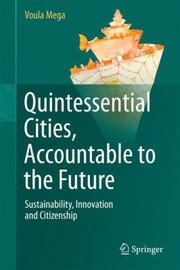 Cover of: Quintessential Cities Accountable To The Future Sustainability Innovation And Citizenship