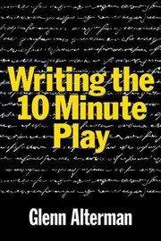 Cover of: Writing The Tenminute Play A Book For Playwrights And Actors Who Want To Write Plays