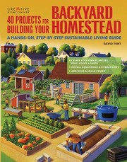 40 Projects For Building Your Backyard Homestead A Handson Stepbystep Sustainableliving Guide