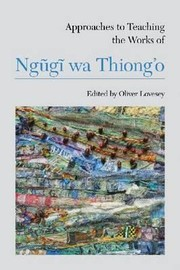 Cover of: Approaches To Teaching The Works Of Ngg Wa Thiongo