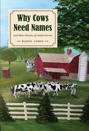 Cover of: Why Cows Need Names And More Secrets Of Amish Farms