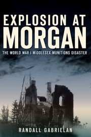 Cover of: Explosion At Morgan The World War I Middlesex Munitions Disaster