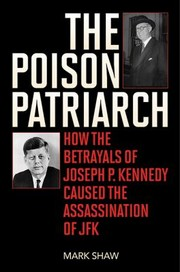Cover of: The Poison Patriarch How The Betrayals Of Joseph P Kennedy Caused The Assassination Of Jfk