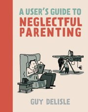 Cover of: A Users Guide To Neglectful Parenting