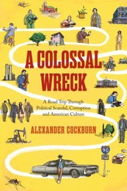 Cover of: A Colossal Wreck A Road Trip Through Political Scandal Corruption And American Culture
