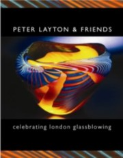 Cover of: Peter Layton Friends Celebrating London Glassblowing