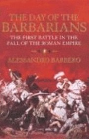 Cover of: The Day Of The Barbarians The First Battle In The Fall Of The Roman Empire