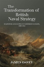 Cover of: The Transformation Of British Naval Strategy Seapower And Supply In Northern Europe 18081812